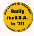 200 Years is Enough! Ratify the E.R.A. in '77! [button]
