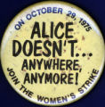 Alice Doesn't... Anywhere, Anymore! 1975 Women's Strike [button], 1975