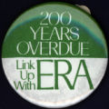 200 Years Overdue. Link Up with ERA [button], circa 1970s