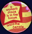 A Woman's Place is in the House and in the Senate [button], circa 1980s