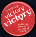 Victory, Victory, Victory - National Women's Political Caucus [button], circa 1980s