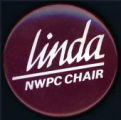 Linda, NWPC Chair [button], circa 1980s