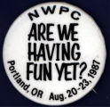 Are We Having Fun Yet? NWPC [button], 1987