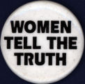 Women Tell the Truth [button], circa 1980s