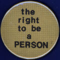The Right to be a Person [button], circa 1980s