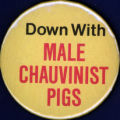 Down with Male Chauvinist Pigs [button], circa 1980s