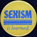 Sexism is learned [button], circa 1980s