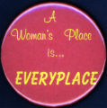 A Woman's Place is Everyplace [button], circa 1980s