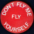 Don't Fly Me, Fly Yourself [button], circa 1980s
