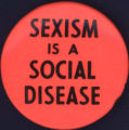 Sexism is a Social Disease [button], circa 1980s
