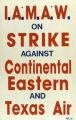 IAMAW strike sign against Continental Airlines, Eastern Air Lines, and Texas Air Corporation,...