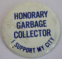 Honorary Garbage Collector: I Support My City [button], circa 1970s