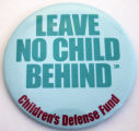 Leave No Child Behind - Children's Defense Fund [button], circa 1990s