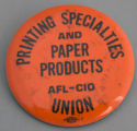 Printing Specialties and Paper Products; AFL-CIO Union [button], circa 1980s